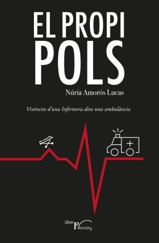 Descargar Libro El Propi Pols: Vivències D'una Infermera Dins Una Ambulància Núria Amorós Lucas