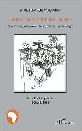 Lire Ewe aux temps precoloniaux une histoire politique des anlan des guin et des krepi pdf, epub