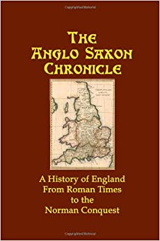 The Anglo Saxon Chronicle: A History of England From Roman Times to the Norman Conquest