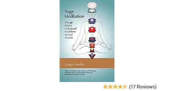 Yoga Meditation: Through Mantra, Chakras and Kundalini to