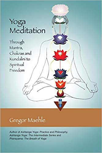 Yoga Meditation: Through Mantra, Chakras and Kundalini to