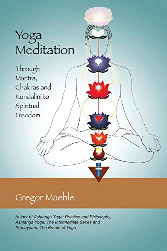 (Yoga Meditation: Through Mantra, Chakras and Kundalini to Spiritual Freedom)