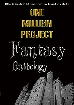 One Million Project Fantasy Anthology: 40 fantastic short tales compiled by Jason Greenfield by [Various]