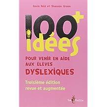 100 idees + pour venir en aide aux eleves dyslexiques. Nouvelle edition revue et augmentee