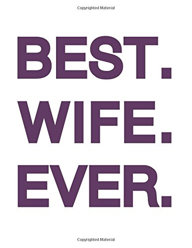 Best Wife Ever Notebook: 8.5x11 Inch Ruled Classic Journal/Notebook for School and Work with 100 Blank Pages (Fun and Romantic Love, Anniversary, Or Valentines Day Gifts for Married/Wedded Women)