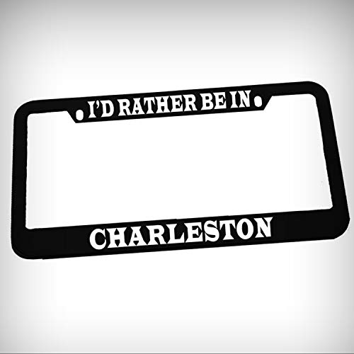 I'd Rather Be in Charleston Zinc Metal Tag Holder Car Auto License Plate Frame Decorative Border - Black Sign for Home Garage Office Decor
