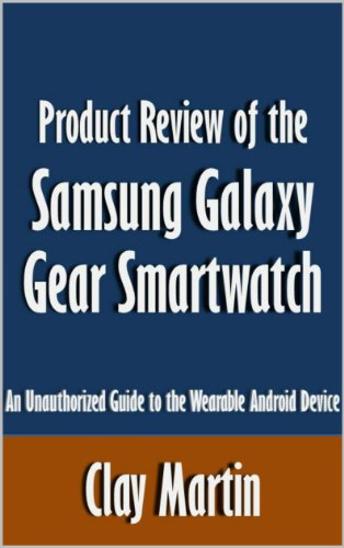 Product Review of the Samsung Galaxy Gear Smartwatch: An Unauthorized Guide to the Wearable Android Device [Article] (English Edition)