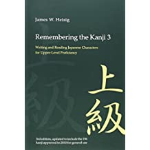 Remembering the Kanji 3: Writing and Reading the Japanese Characters for Upper-Level Proficiency