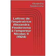 Lettres de l'impératrice Alexandra Feodorovna à l'empereur Nicolas II  (1924) (French Edition)