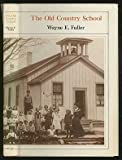 The Old Country School : The Story of Rural Education in the Middle West, Fuller, Wayne E., 0226268829