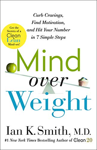 Mind over Weight: Curb Cravings, Find Motivation, and Hit Your Number in 7 Simple Steps by Ian K., M.D. Smith