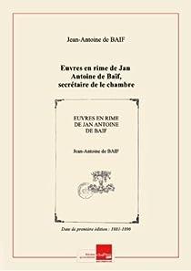Euvres en rime de Jan Antoine de Baïf, secrétaire de le chambre du Roy. Tome 3 par Baïf