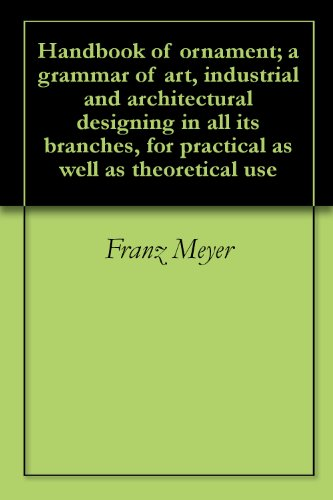 Handbook of ornament; a grammar of art, industrial and architectural designing in all its branches, for practical as well as theoretical use