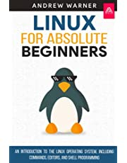 Linux for Absolute Beginners: An Introduction to the Linux Operating System, Including Commands, Editors, and Shell Programming