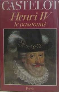 Henri IV le passionné, Castelot, André