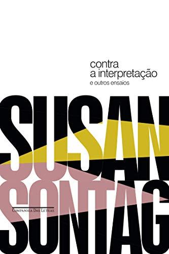 Contra a interpretação: e outros ensaios - eBook, Resumo, Ler Online e PDF  - por Susan Sontag