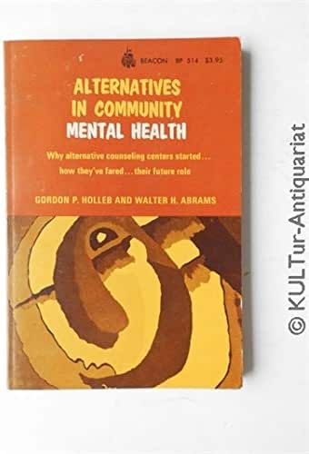 Alternatives in community mental health: Why alternative counseling centers started, how they've fared, their future role (Beacon paperback ; 514)