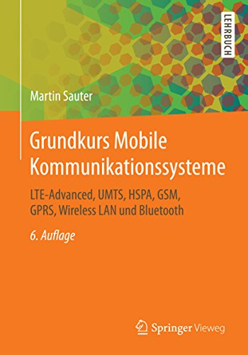 Grundkurs Mobile Kommunikationssysteme: LTE-Advanced, UMTS, HSPA, GSM, GPRS, Wireless LAN und Bluetooth (German Edition) ()