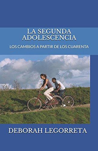 LA SEGUNDA ADOLESCENCIA: LOS CAMBIOS A PARTIR DE LOS CUARENTA (Spanish Edition) [DEBORAH LEGORRETA] (Tapa Blanda)