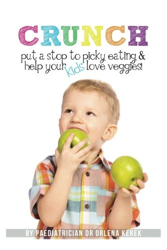 Crunch!: Put a Stop to Picky Eating and Help Your Kids Love Veggies