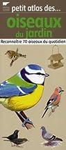Petit atlas des oiseaux du jardin : Reconnaître 70 oiseaux du quotidien par Rousseau