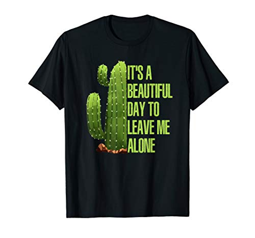 It's a beautiful day to leave me alone shirt Cactus tee T-Shirt (Im A White Man Hear Me Out)