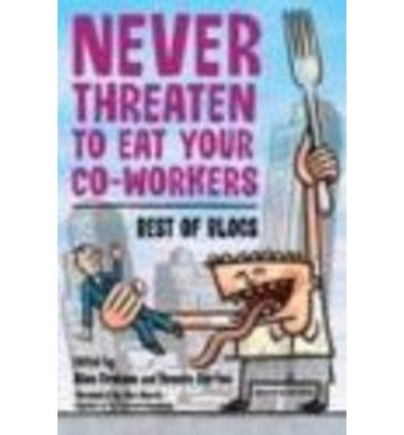 Download NEVER THREATEN TO EAT YOUR CO-WORKERS: BEST OF BLOGS pdf epub