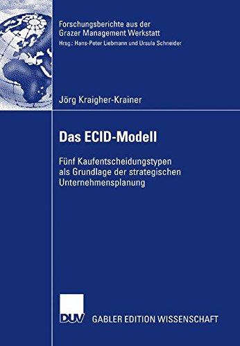 Das ECID-Modell: Fünf Kaufentscheidungstypen als Grundlage der strategischen Unternehmensplanung (Forschungsberichte aus der Grazer Management Werkstatt) (German Edition) pdf