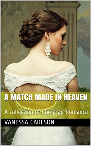 A Match Made In Heaven: A collection of Christian Romance