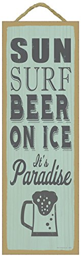 - SJT ENTERPRISES, INC. Sun. Surf. Beer on ice. It's Paradise. (Beer Image) Beach Primitive Wood plaques, Signs - Measure 5