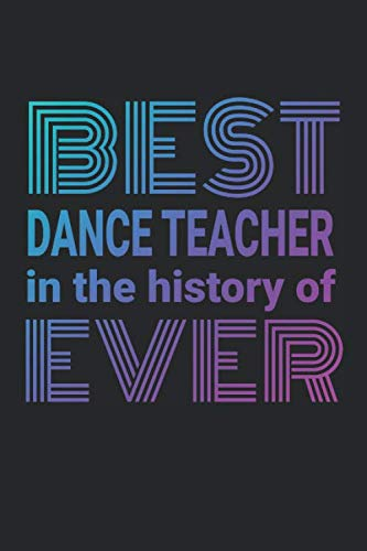 Best Dance Teacher In The History Of Ever: 2020 Weekly Planner And Organizer For Busy Dance Teachers And Instructors
