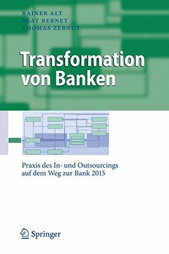 Transformation von Banken: Praxis des In- und Outsourcings auf dem Weg zur Bank 2015 (Business Engineering)