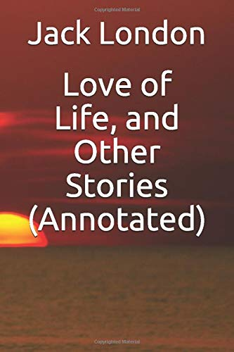 Love of Life, and Other Stories (Annotated)