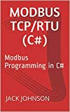 Read Modbus TCP/RTU (C#): Modbus Programming in C# Epub