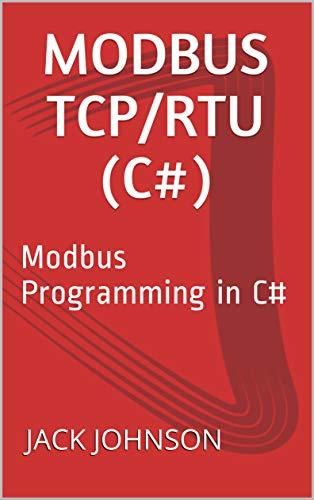 Modbus TCP/RTU (C#): Modbus Programming in C# Epub
