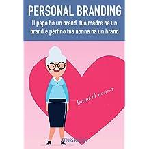 Personal Branding: il papa ha un brand, tua madre ha un brand e perfino tua nonna ha un brand (Italian Edition)