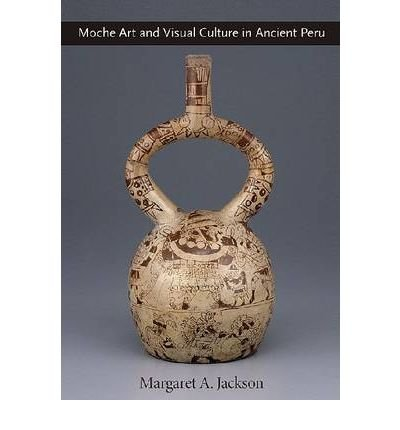 Read Online [(Moche Art and Visual Culture in Ancient Peru )] [Author: Margaret A. Jackson] [Feb-2009] pdf epub