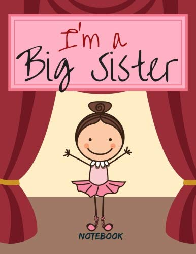- Big Sister Notebook: Happy Little Girl Ballet Dancer Ballerina Journal/Notebook 8.5' x 11' 160 Pages Half Wide Ruled / Half Blank For New Older ... (I'm Going To Be a Big Sister) (Volume 16)