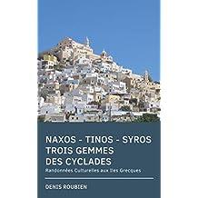 Naxos - Tinos - Syros. Trois Gemmes des Cyclades: Randonnées Culturelles aux Iles Grecques (French Edition)