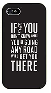 iPhone 4 / 4s If you don't know where you are going, any road will get you there - Black plastic case / Inspirational and motivational life quotes / SURELOCK AUTHENTIC
