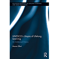UNESCO's Utopia of Lifelong Learning: An Intellectual History (Routledge Research in Lifelong Learning and Adult Education) (English Edition)