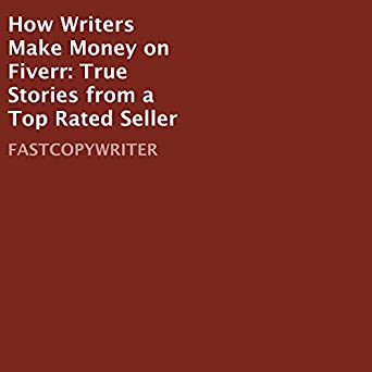 Amazon com: How Writers Make Money on Fiverr: True Stories