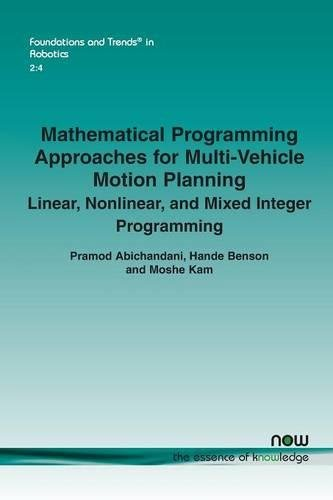 Download Mathematical Programming Approaches for Multi-Vehicle Motion Planning: Linear, Nonlinear, and Mixed Integer Programming (Foundations and Trends(r) in Robotics) pdf