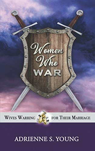 Women Who War: Wives Warring for Their Marriage by [Young, Adrienne S.]