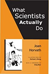 What Scientists Actually Do by Greg Bear (Foreword), Joan Horvath (1-Jan-2008) Perfect Paperback Perfect Paperback