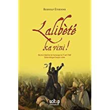 Lalibèté ka vini !: Dékré labolisyion lesclavaj / Décrets d'abolition de l'esclavage 27avril 1848 (DOCUMENTS) (French Edition)