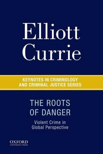 The Roots of Danger: Violent Crime in Global Perspective (Keynotes in Criminology and Criminal Justice)
