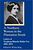 A Northern Woman in the Plantation South, Tryphena Blanche H. Fox, 1570031886