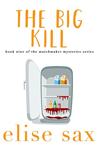 The Big Kill (Matchmaker Mysteries Book 9) by [Sax, Elise]
