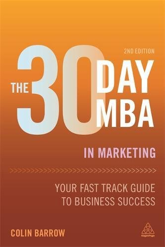 The 30 Day MBA in Marketing: Your Fast Track Guide to Business Success (30 Day MBA Series)